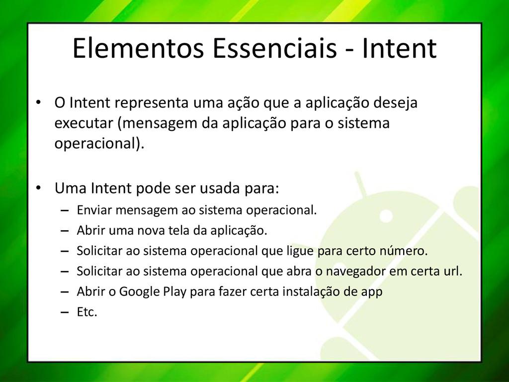 Elementos Essenciais - Intent • O Intent repres...