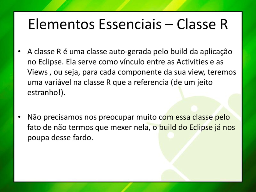 Elementos Essenciais – Classe R • A classe R é ...