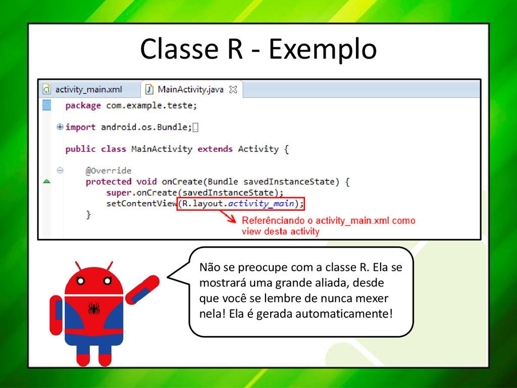 Classe R - Exemplo Não se preocupe com a classe...