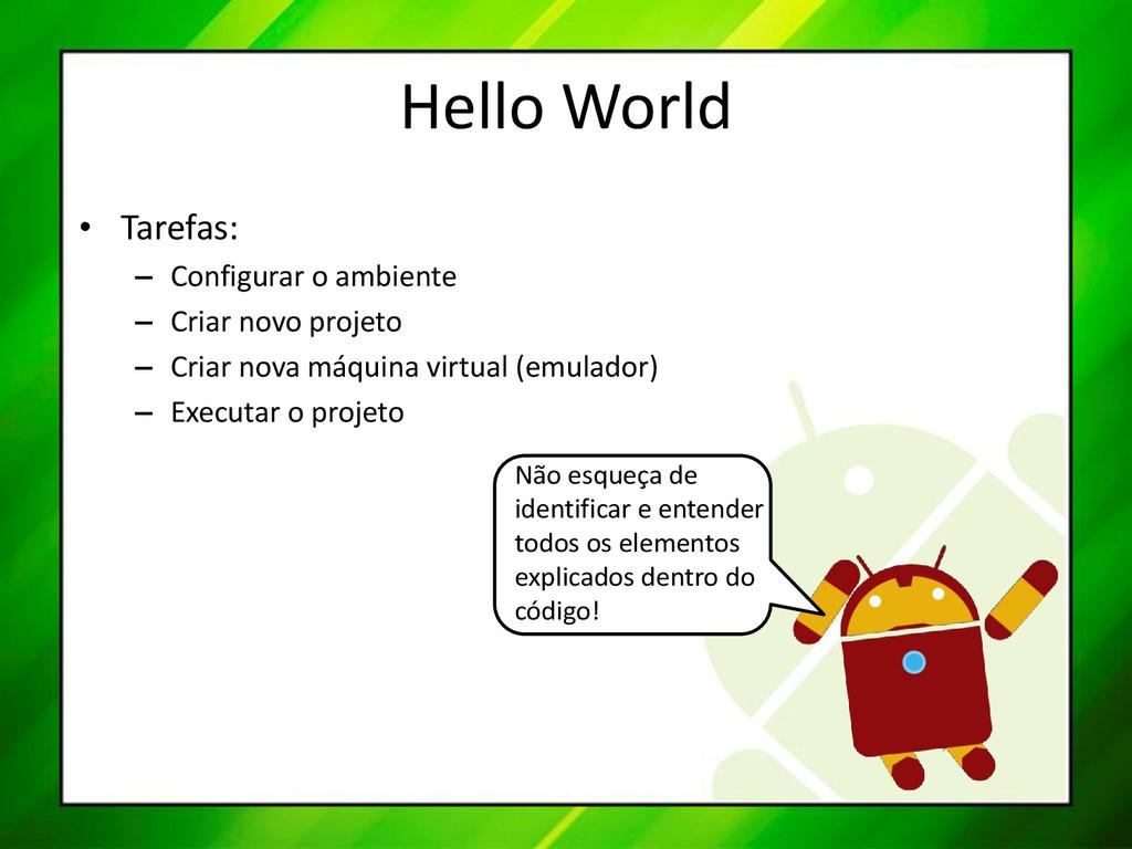 Hello World • Tarefas: – Configurar o ambiente ...
