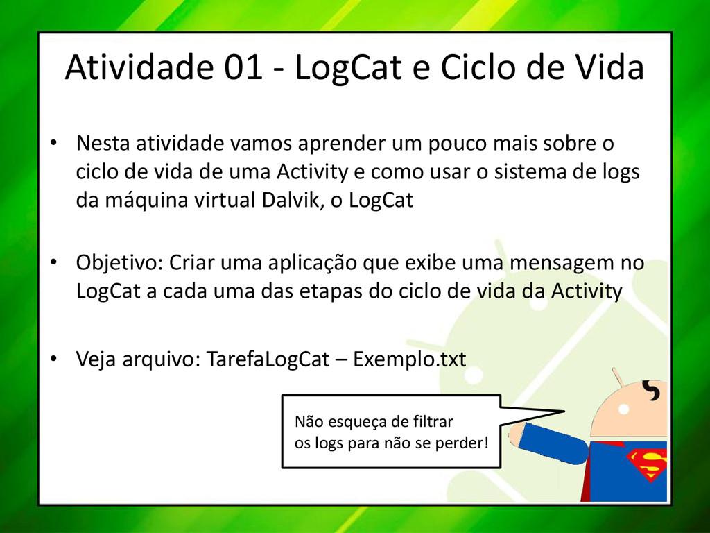 Atividade 01 - LogCat e Ciclo de Vida • Nesta a...
