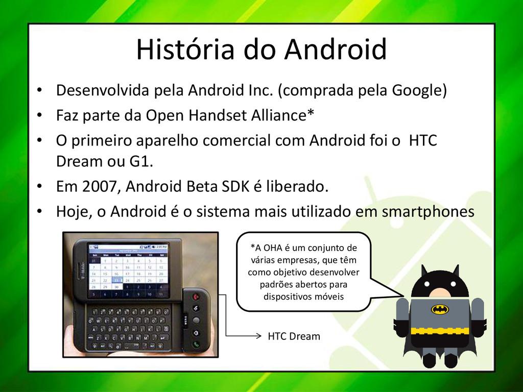 História do Android • Desenvolvida pela Android...
