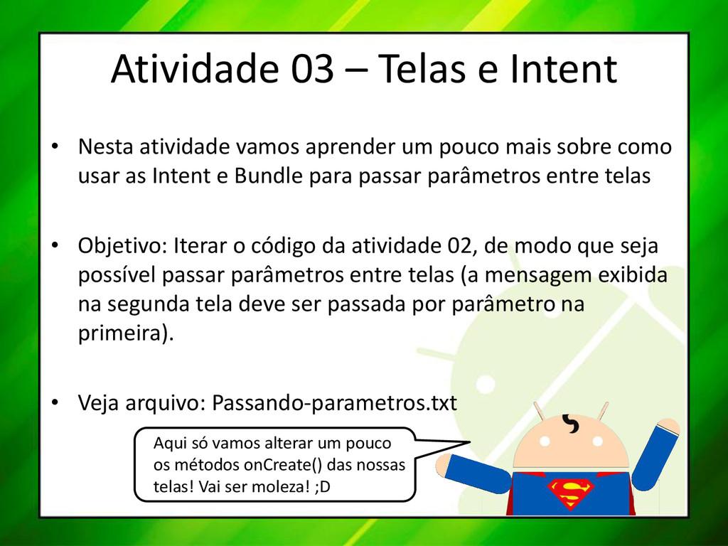 Atividade 03 – Telas e Intent • Nesta atividade...