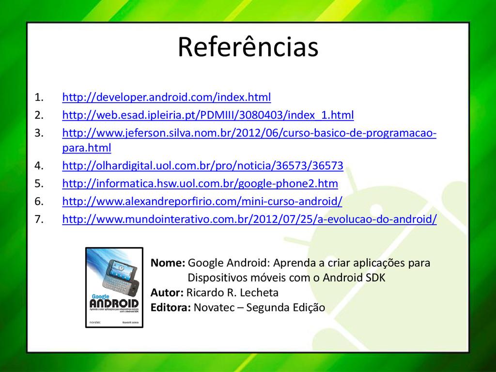 Referências 1. http://developer.android.com/ind...
