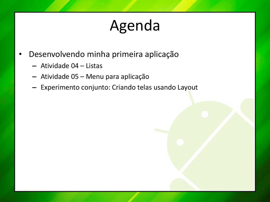 Agenda • Desenvolvendo minha primeira aplicação...