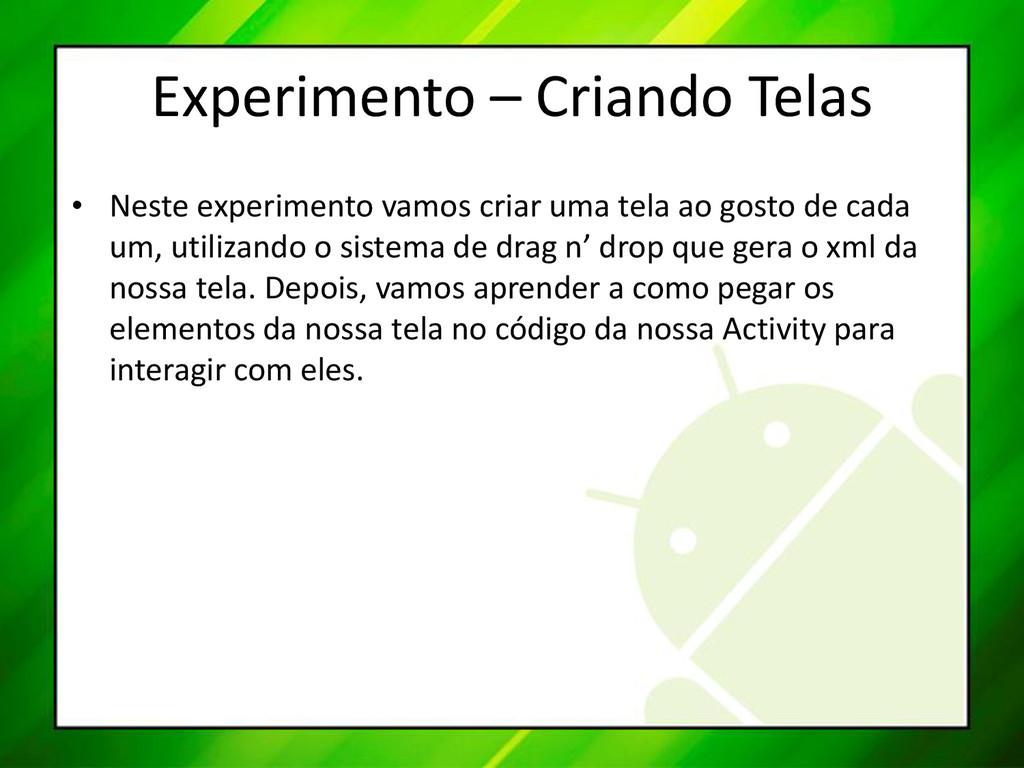 Experimento – Criando Telas • Neste experimento...