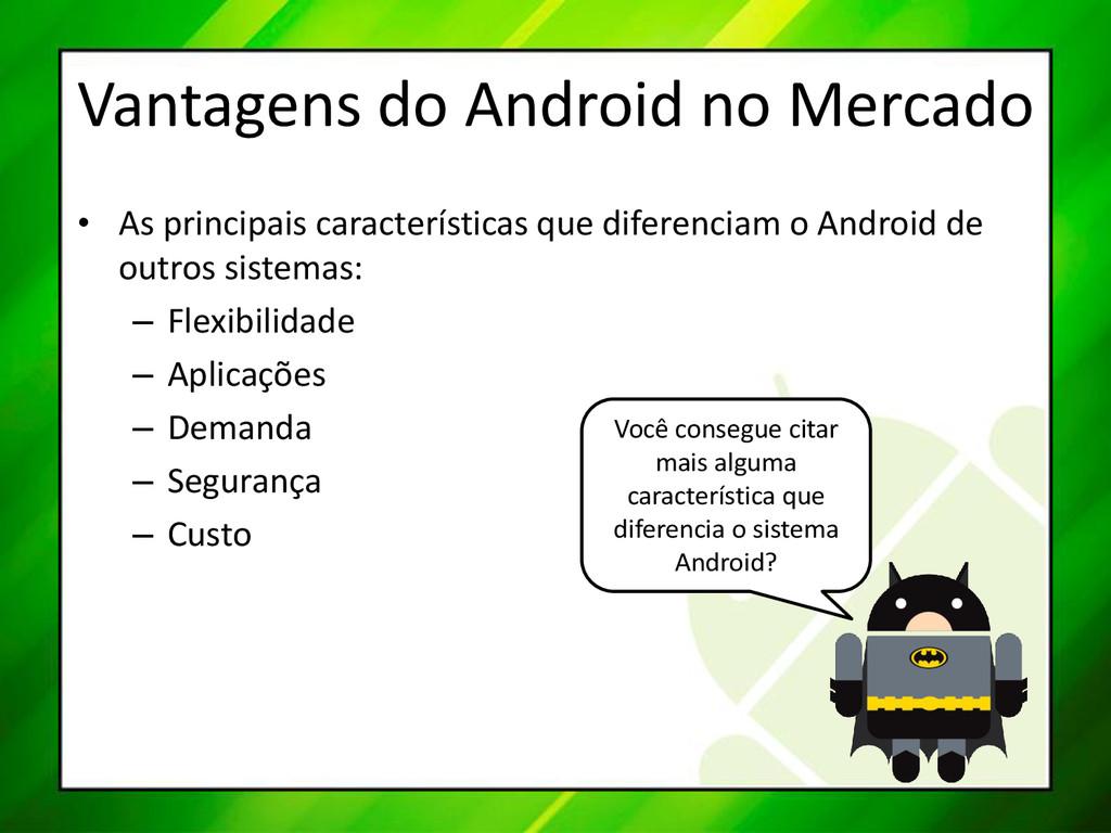 Vantagens do Android no Mercado • As principais...