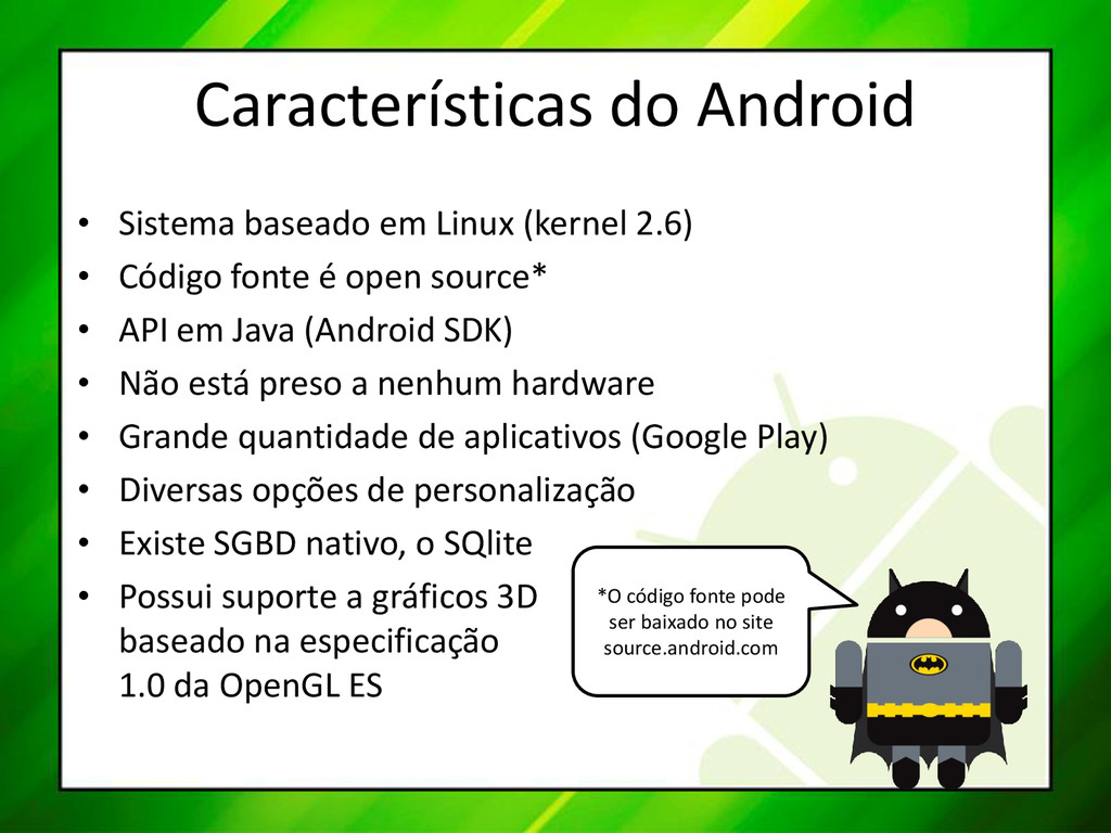 Características do Android • Sistema baseado em...