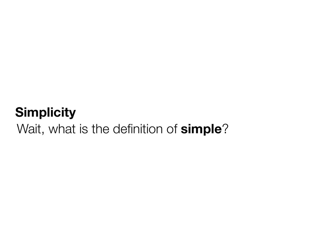 Simplicity Wait, what is the definition of simpl...