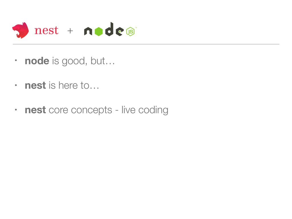 • node is good, but… • nest is here to… • nest ...