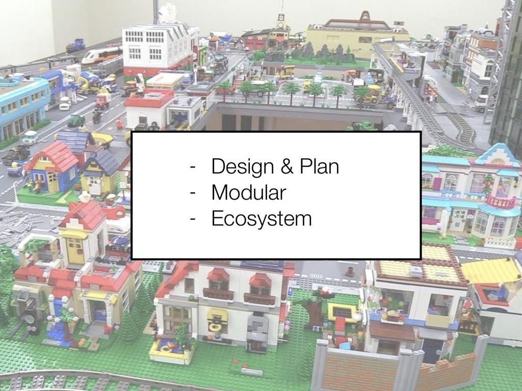 - Design & Plan - Modular - Ecosystem