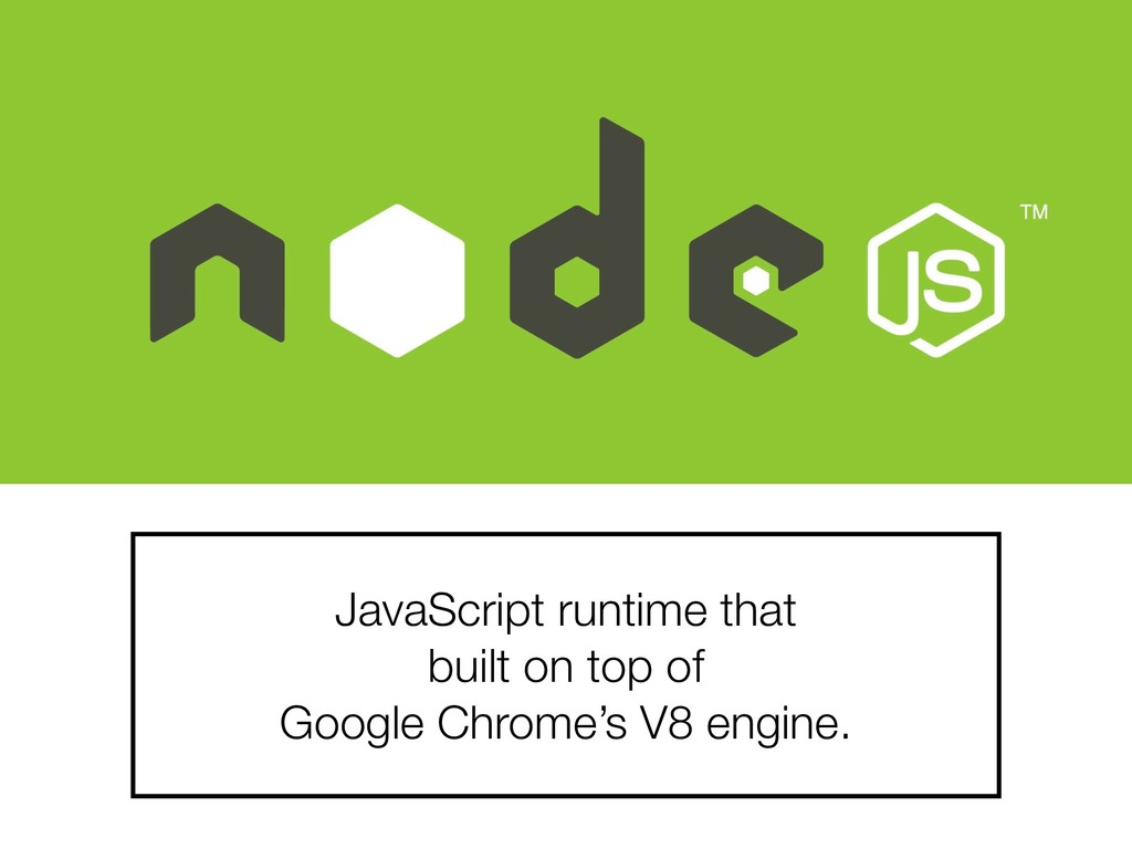 JavaScript runtime that built on top of Google ...