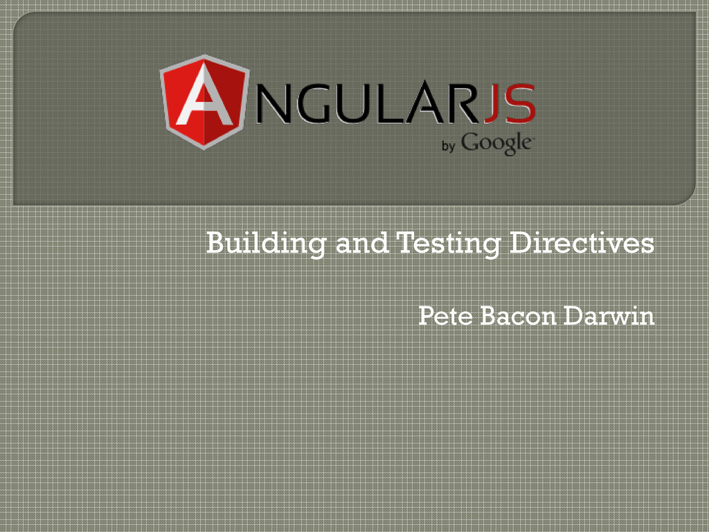 Building and Testing Directives Pete Bacon Darw...