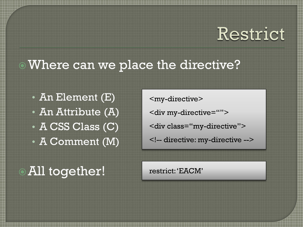 Where can we place the directive? • An Element...