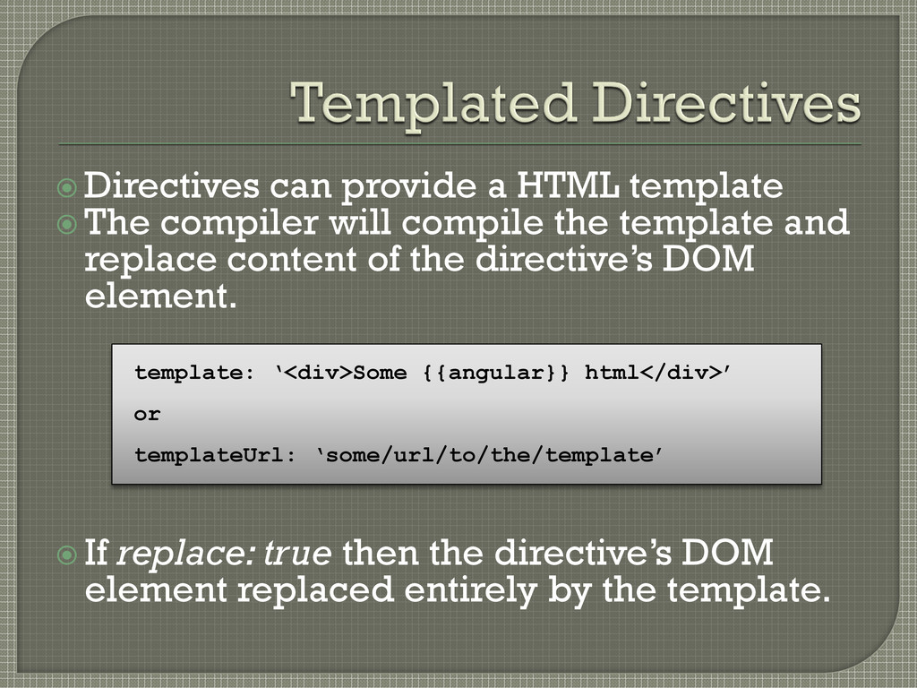  Directives can provide a HTML template  The ...