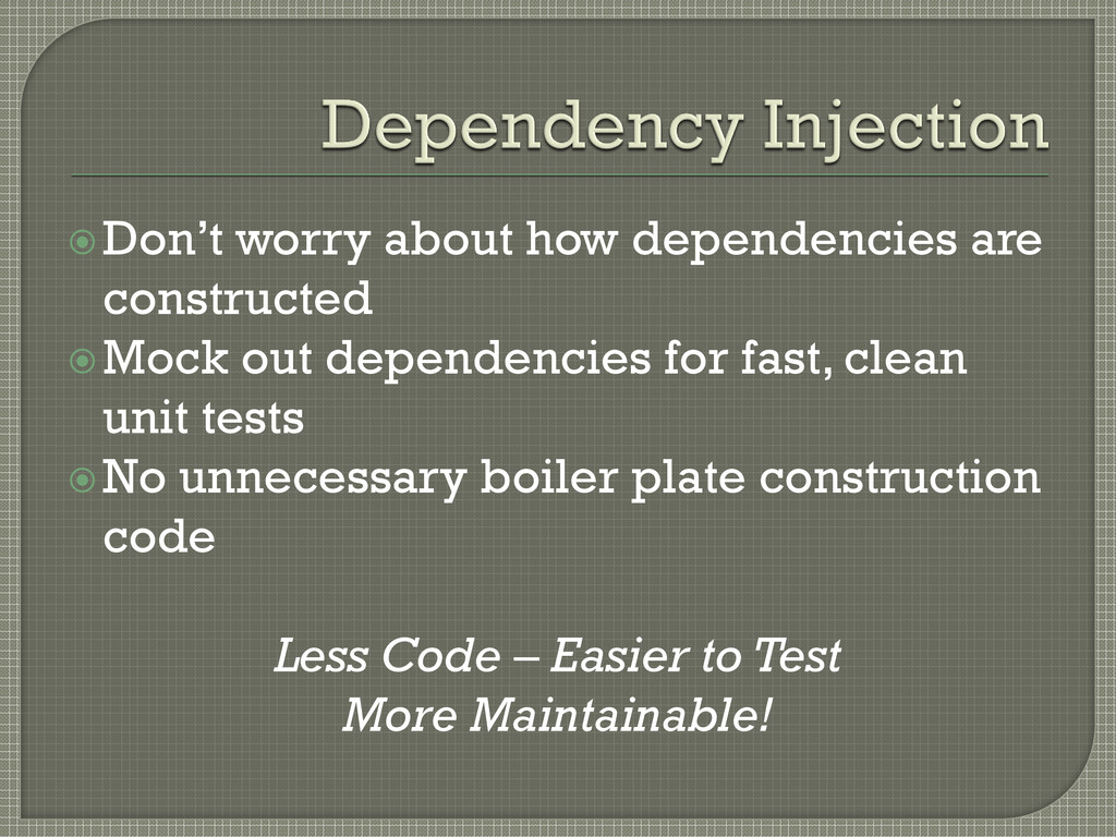 Don't worry about how dependencies are constru...
