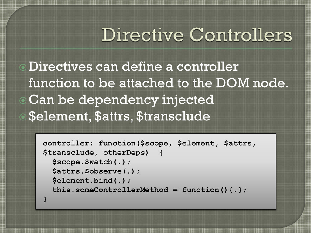 Directives can define a controller function to...