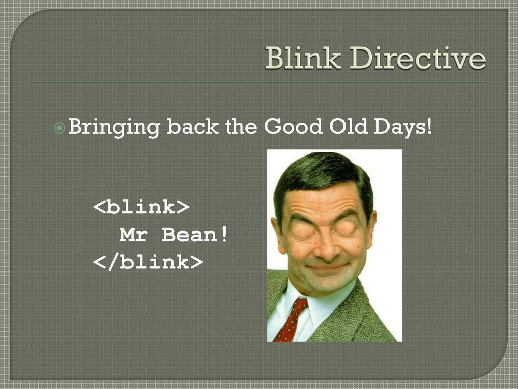 <blink> Mr Bean! </blink> Bringing back the Go...