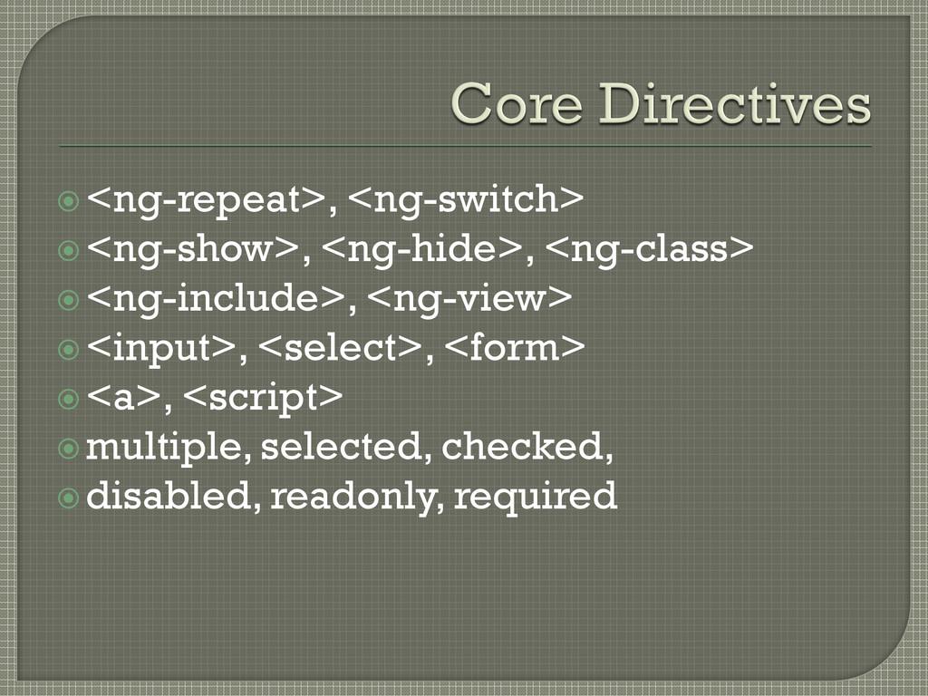<ng-repeat>, <ng-switch> <ng-show>, <ng-hide>...