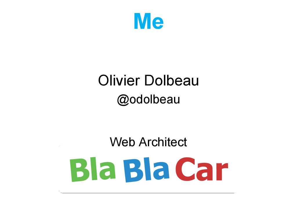 Me Olivier Dolbeau @odolbeau Web Architect