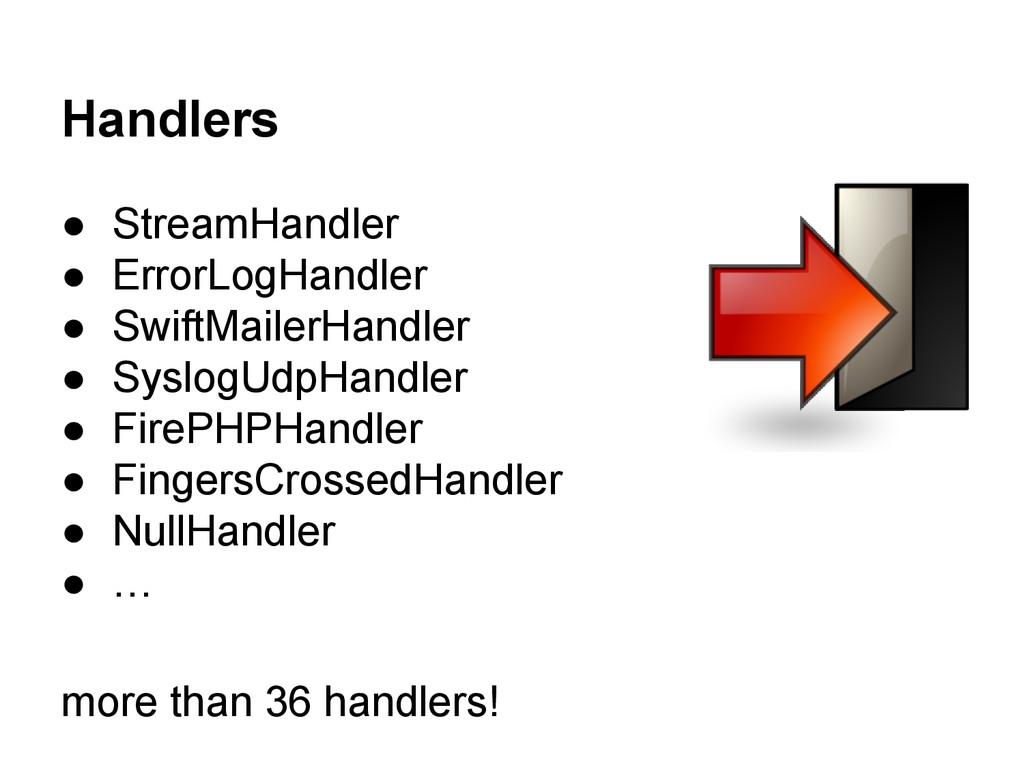 Handlers ● StreamHandler ● ErrorLogHandler ● Sw...