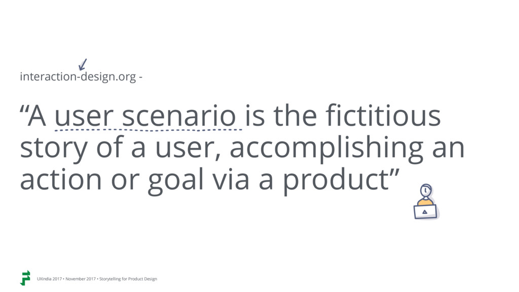 """""""A user scenario is the fictitious story of a u..."""