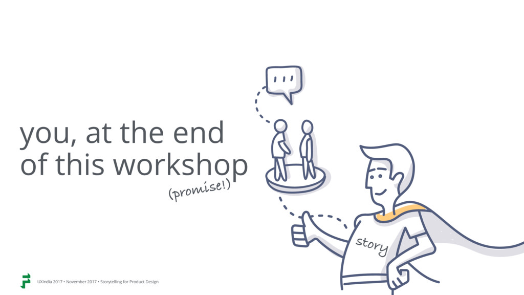 you, at the end  of this workshop story UXIndi...