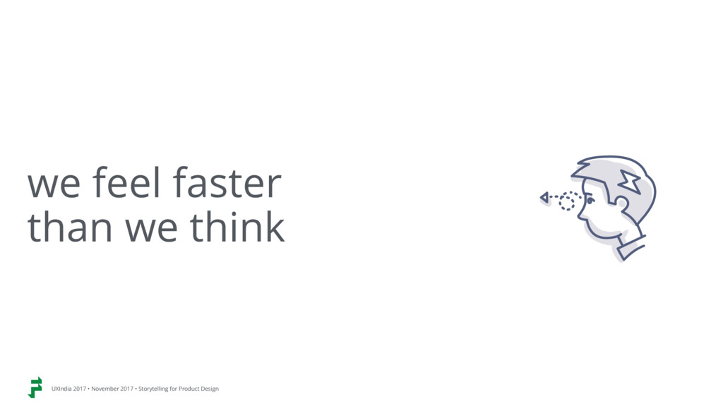 we feel faster than we think UXIndia 2017 • No...