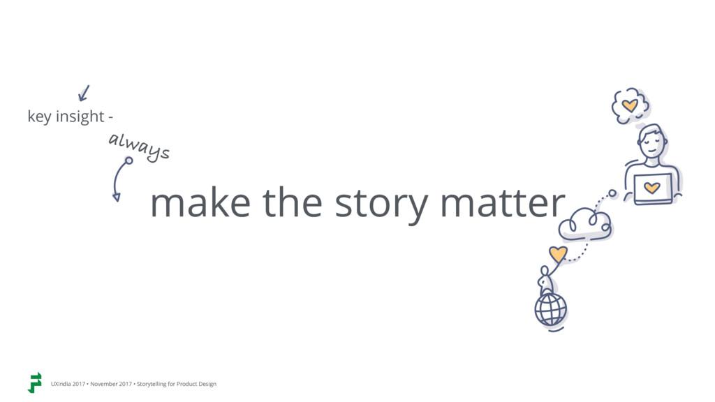 make the story matter always UXIndia 2017 • Nov...