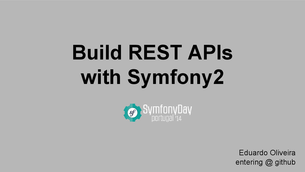 Build REST APIs with Symfony2 Eduardo Oliveira ...