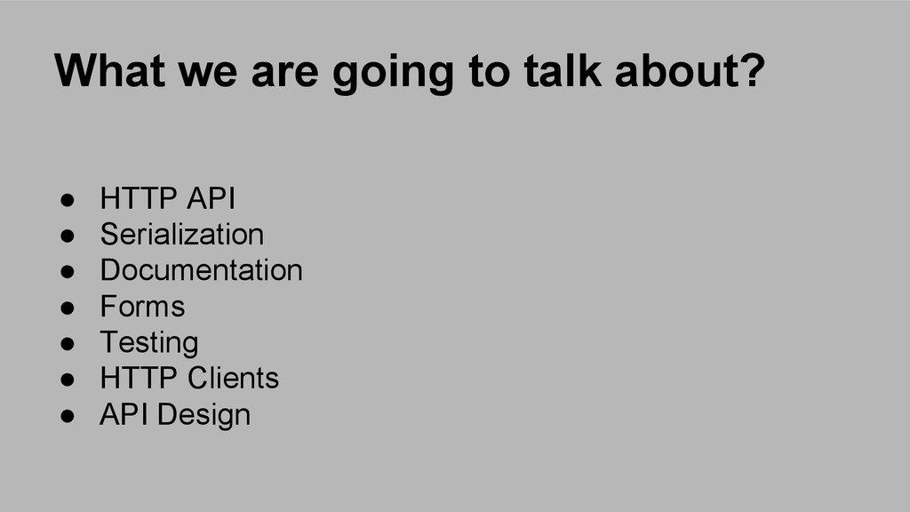 What we are going to talk about? ● HTTP API ● S...