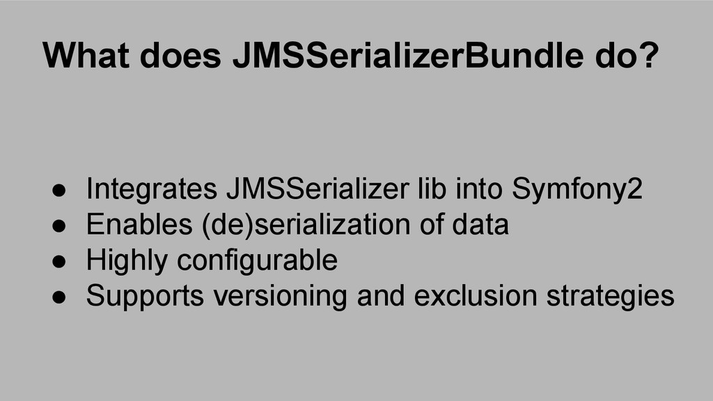 What does JMSSerializerBundle do? ● Integrates ...
