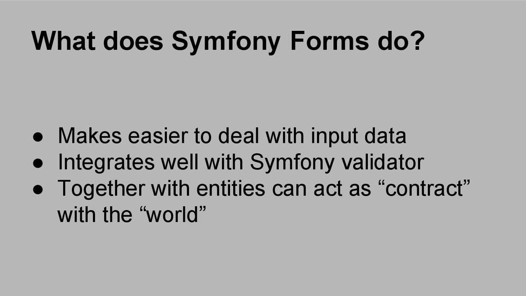 What does Symfony Forms do? ● Makes easier to d...