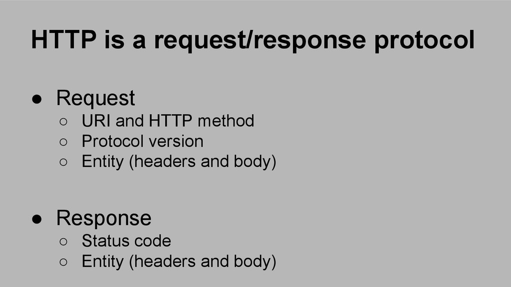 HTTP is a request/response protocol ● Request ○...