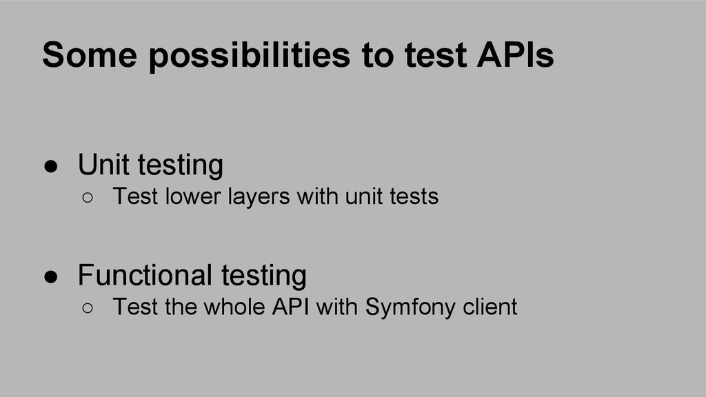 Some possibilities to test APIs ● Unit testing ...