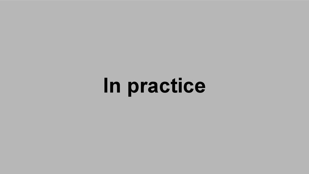 In practice