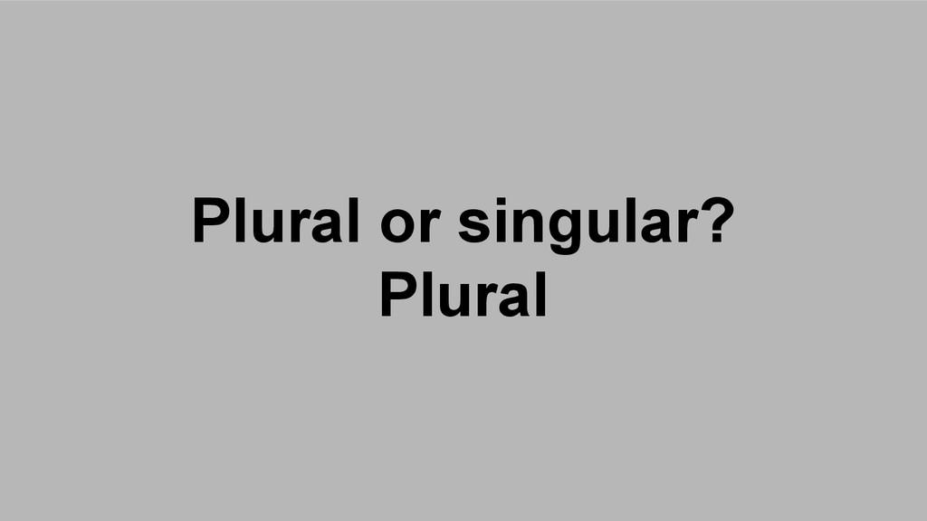Plural or singular? Plural