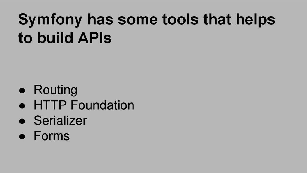 Symfony has some tools that helps to build APIs...