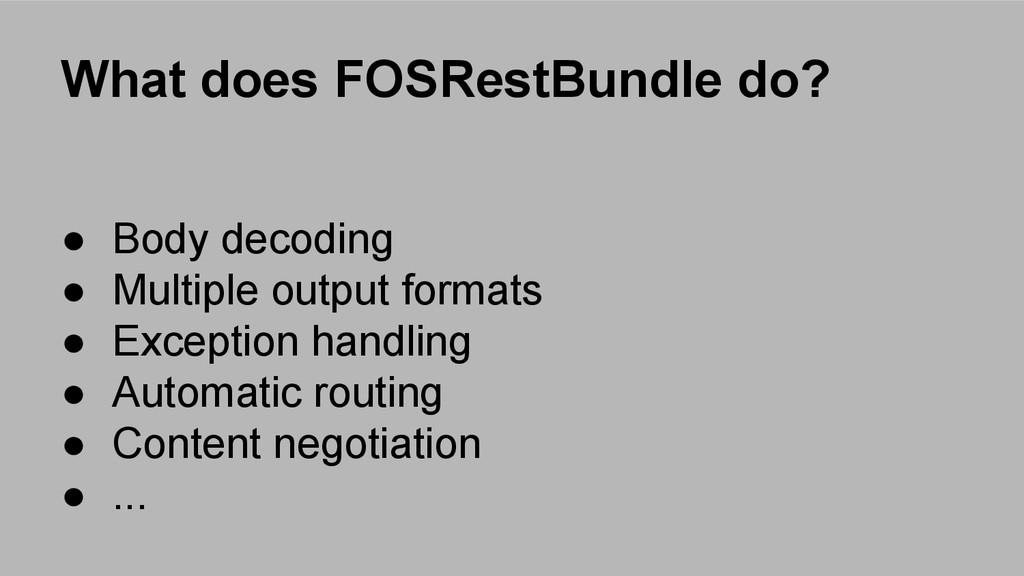 What does FOSRestBundle do? ● Body decoding ● M...