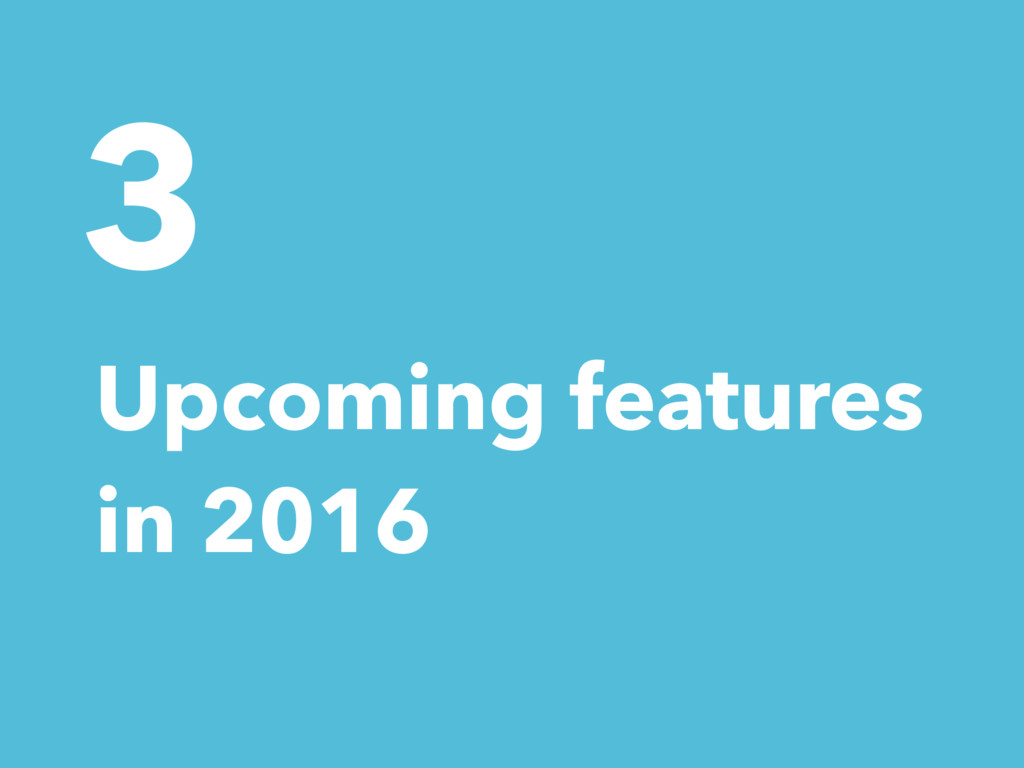 3 Upcoming features