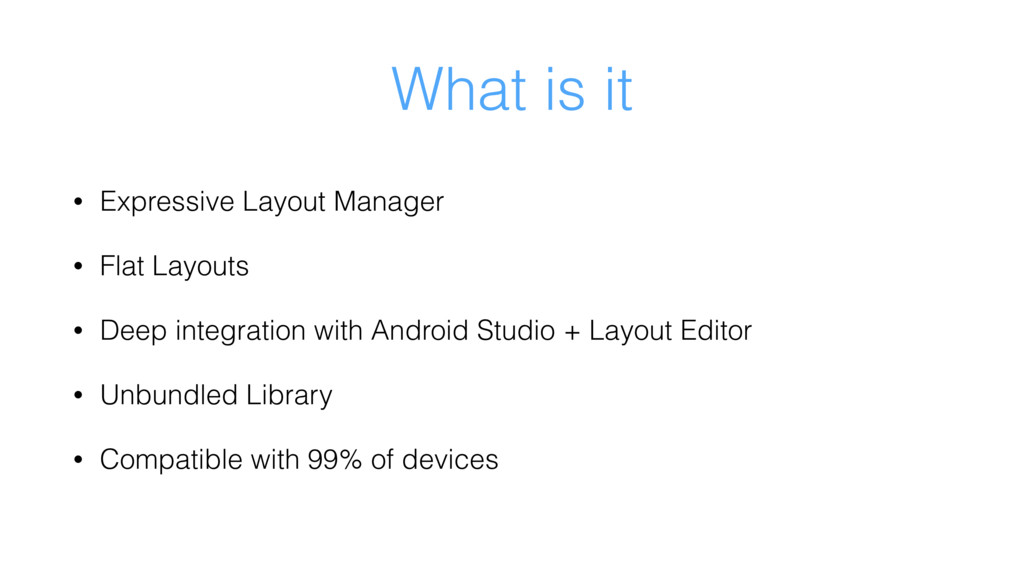 What is it • Expressive Layout Manager • Flat L...