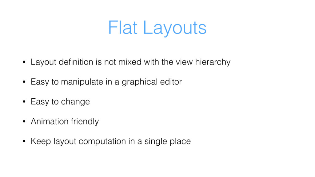 Flat Layouts • Layout definition is not mixed wi...