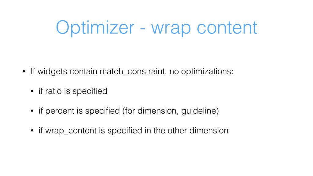 Optimizer - wrap content • If widgets contain m...