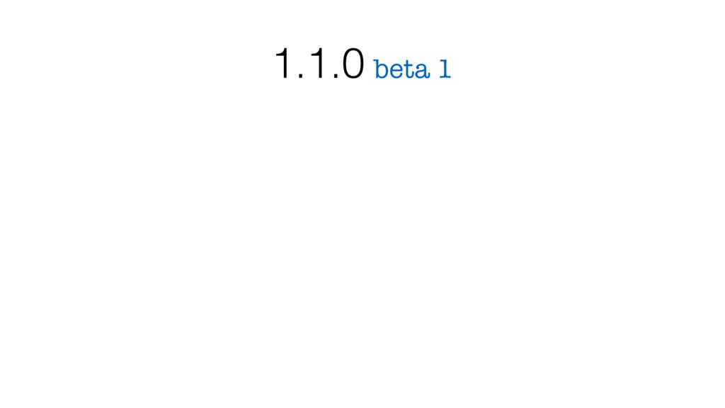 beta 1 1.1.0
