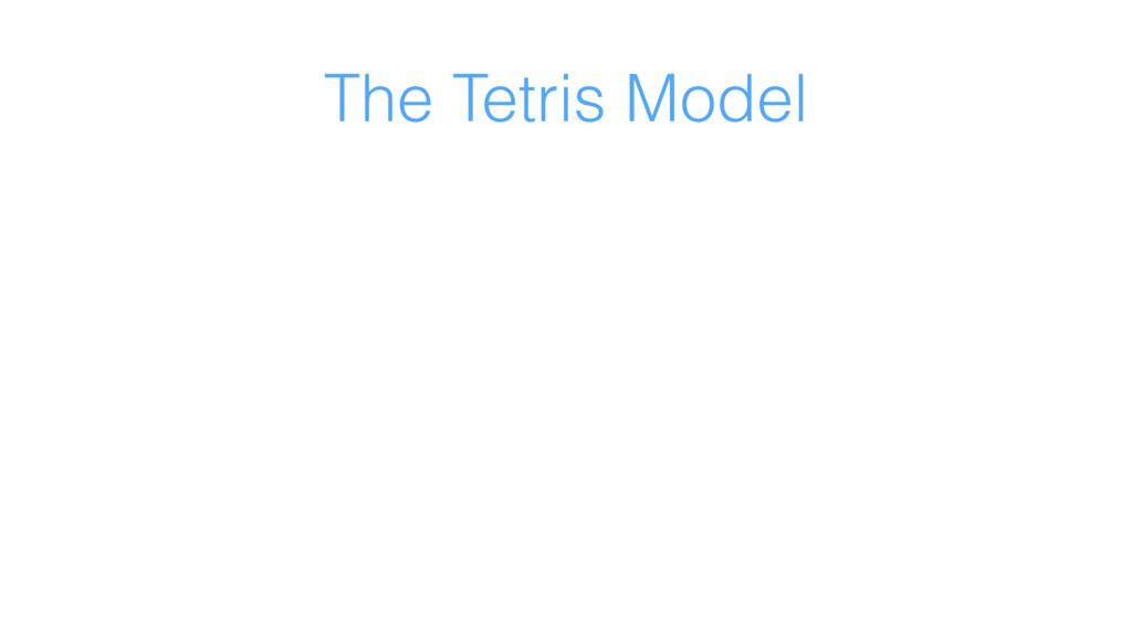 The Tetris Model
