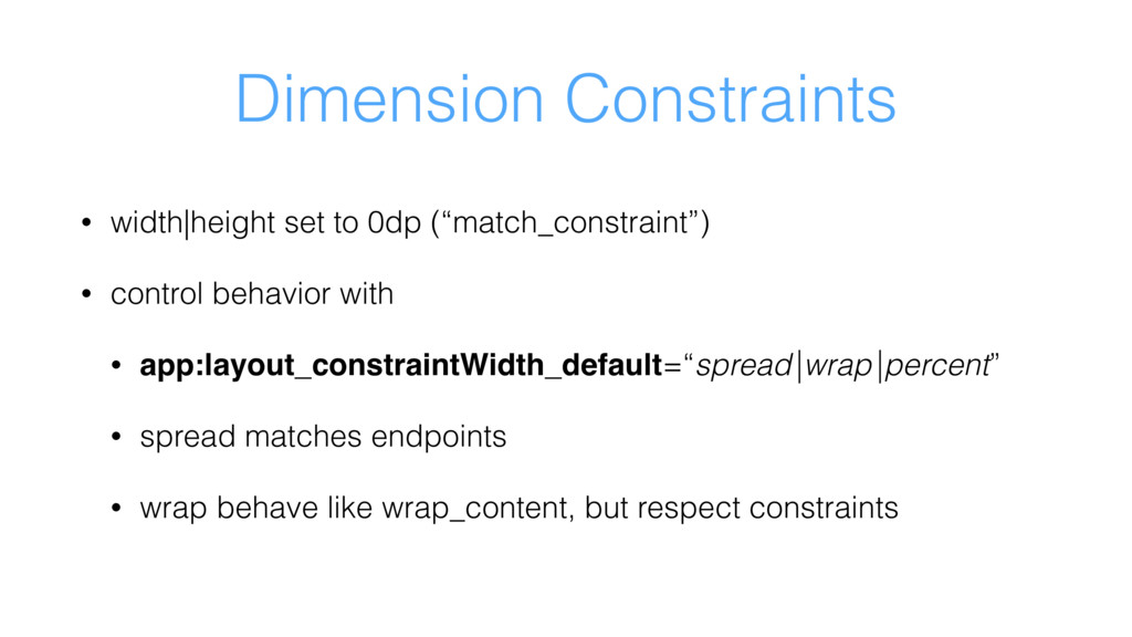 Dimension Constraints • width|height set to 0dp...