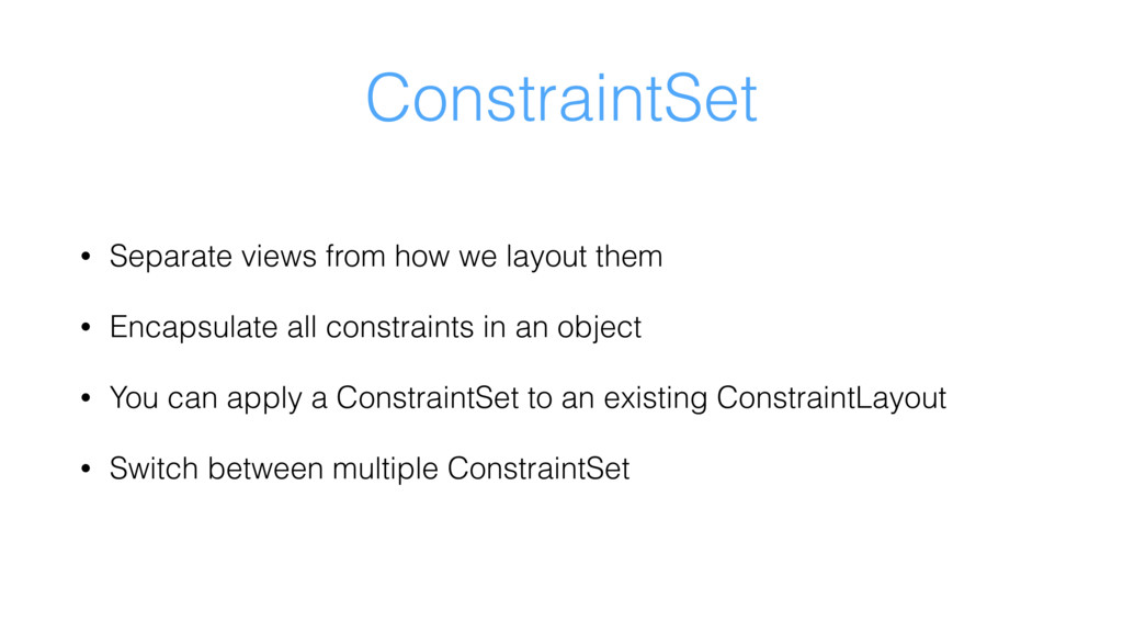 ConstraintSet • Separate views from how we layo...