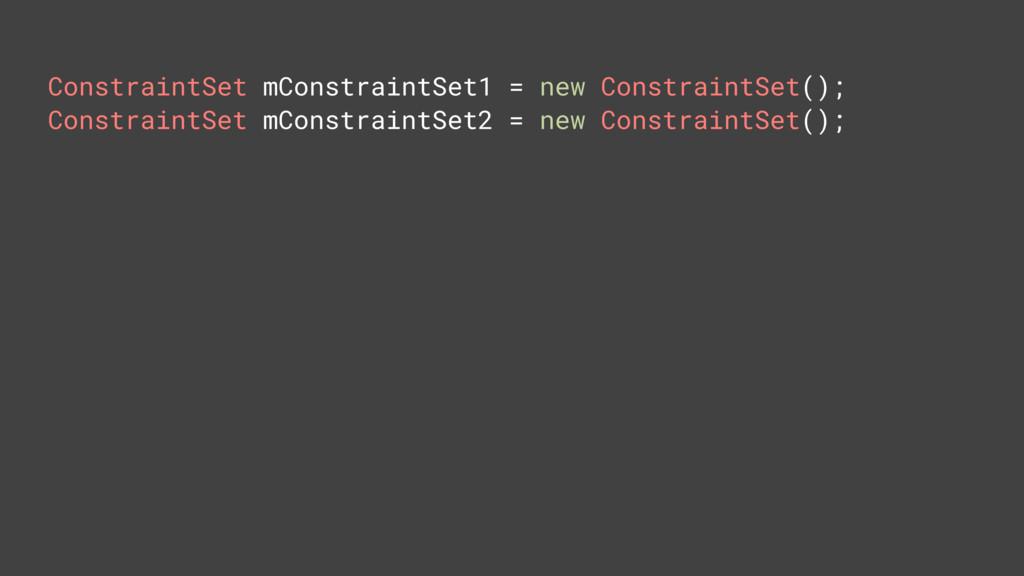 ConstraintSet mConstraintSet1 = new ConstraintS...