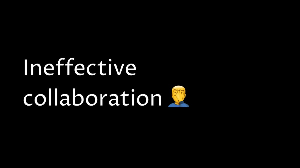 Ineffective collaboration