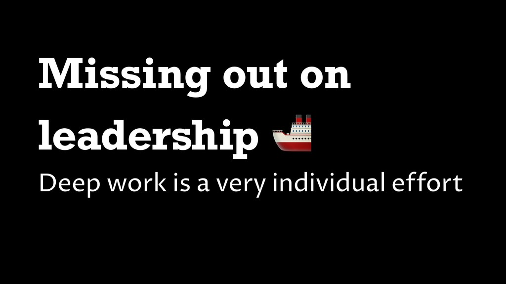 Missing out on leadership  Deep work is a very ...